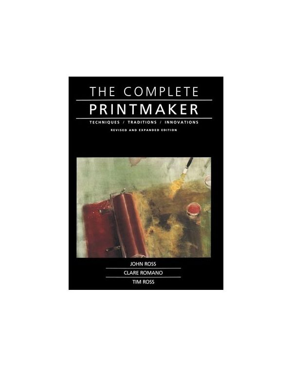 The Complete Printmaker - Ross, Romano & Ross